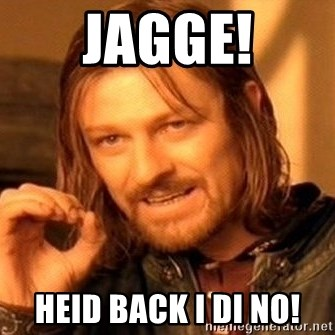One Does Not Simply - Jagge! Heid back i di no!