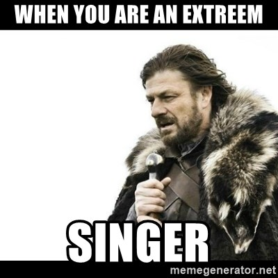 Winter is Coming - when you are an extreem singer