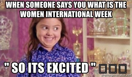 """Girl Excited & Trolling - WHEN SOMEONE SAYS YOU WHAT IS THE WOMEN INTERNATIONAL WEEK """" SO ITS EXCITED """" 😀😀😀"""