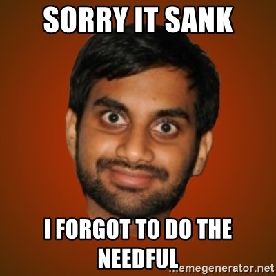 Generic Indian Guy - Sorry It Sank I forgot to do the needful