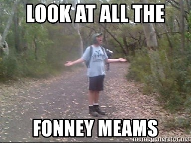 Courtland Walking Back  - look at all the fonney meams