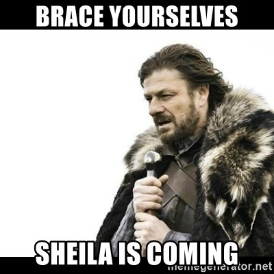 Winter is Coming - Brace yourselves Sheila is coming