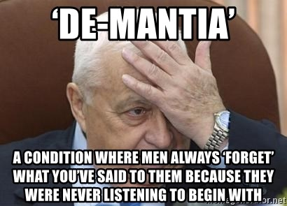 Forgetful Prime Minister - 'De-mantia' A condition where men always 'forget' what you've said to them because they were never listening to begin with