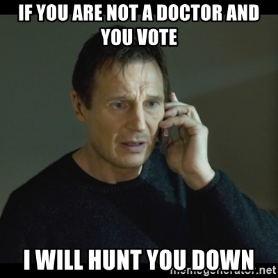 I will Find You Meme - If you are not a doctor and you vote I will hunt you down