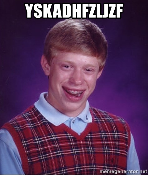 Bad Luck Brian - yskadHfzljzf