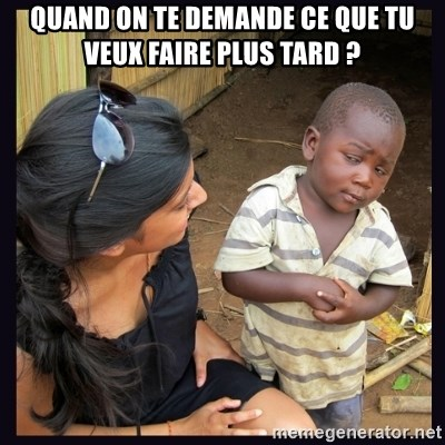 Skeptical third-world kid - Quand on te demande ce que tu veux faire plus tard ?