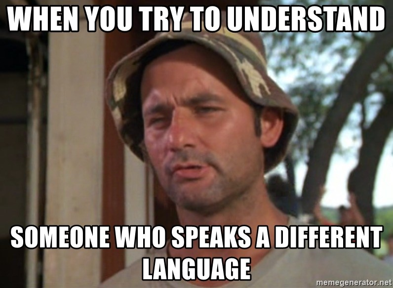 So I got that going on for me, which is nice - When you try to understand someone who speaks a different language