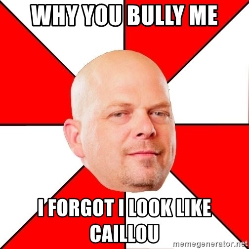 Pawn Stars - why you bully me i forgot i look like caillou