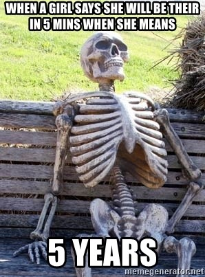 Waiting Skeleton - When a girl says she will be their in 5 mins when she means 5 years