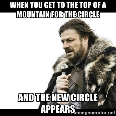 Winter is Coming - When you get to the top of a mountain for the circle   and the new circle appears