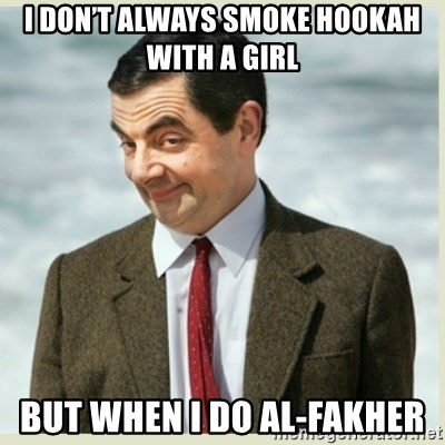 MR bean - I don't always smoke hookah with a girl But when I do Al-Fakher