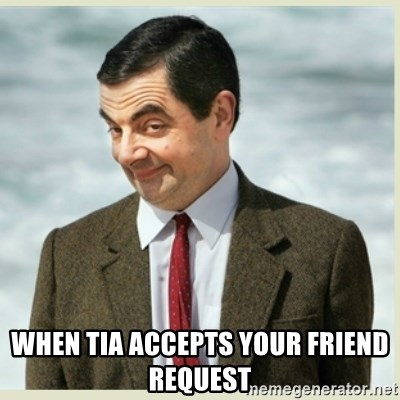 MR bean - when tia accepts your friend request