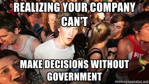 Sudden Realization Ralph - Realizing your company can't make decisions without government