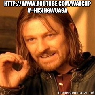 One Does Not Simply - http://www.youtube.com/watch?v=hI5IhgWuA9A