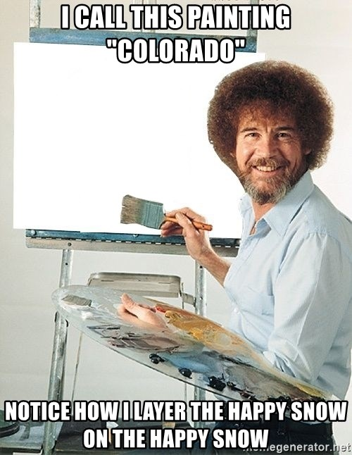 "Bob Ross - I CALL THIS PAINTING ""COLORADO"" NOTICE HOW I LAYER THE HAPPY SNOW ON THE HAPPY SNOW"