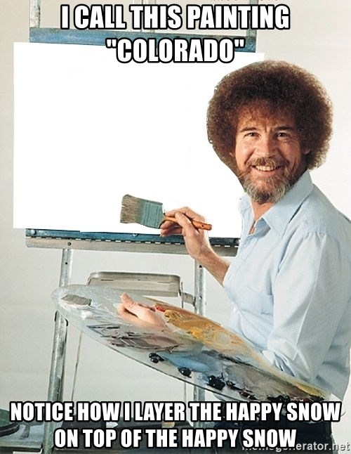 """Bob Ross - I CALL THIS PAINTING """"COLORADO"""" NOTICE HOW I LAYER THE HAPPY SNOW ON TOP OF THE HAPPY SNOW"""