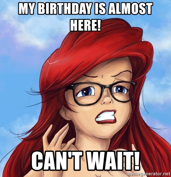 Hipster Ariel - My birthday is almost here! Can't wait!