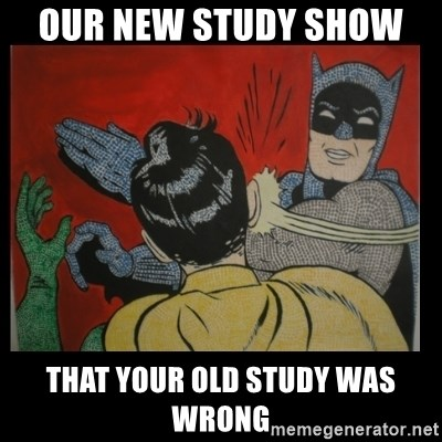 Batman Slappp - our new study show  that your old study was wrong