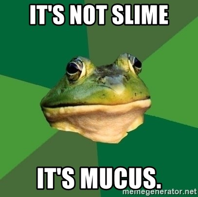 Foul Bachelor Frog - It's not slime It's mucus.