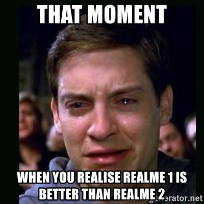 crying peter parker - That Moment When you realise Realme 1 is better than Realme 2