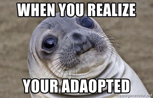 Awkward Seal - When you realize  your adaopted