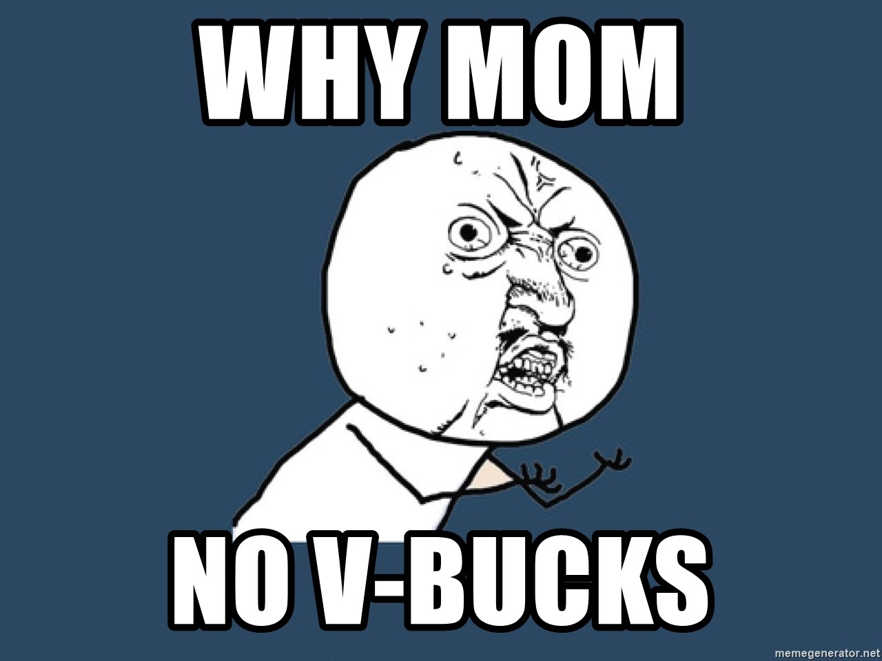 Y U No - Why MOM NO V-bucks