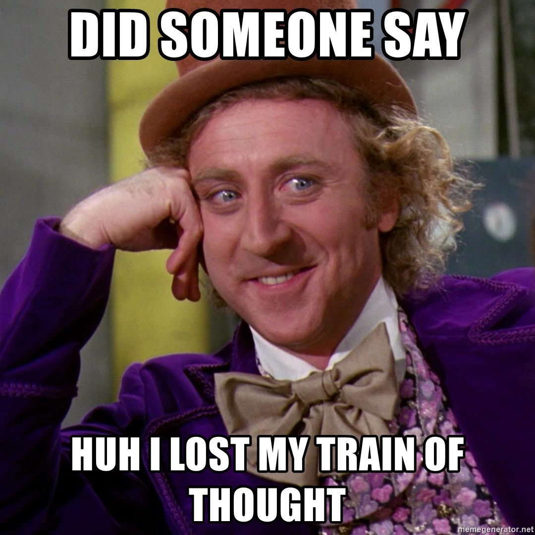 Willy Wonka - Did someone say  huh i lost my train of thought