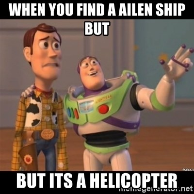 Buzz lightyear meme fixd - When you find a ailen ship but But its a helicopter