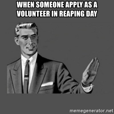 stop like man - when someone apply as a volunteer in reaping day