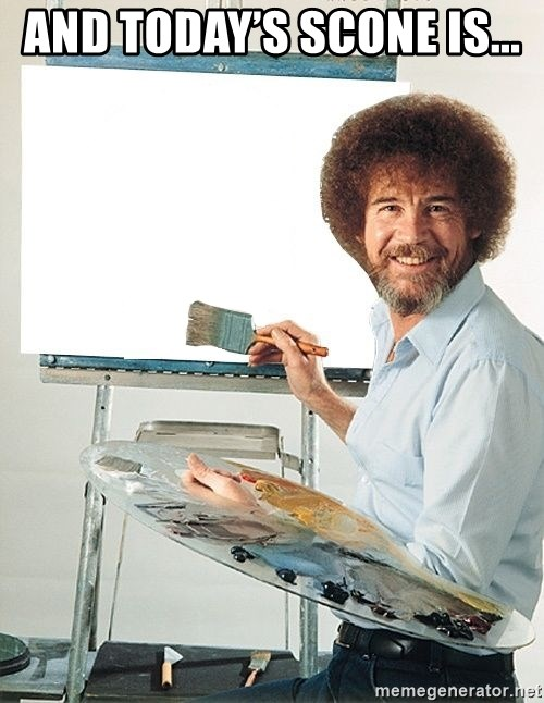 Bob Ross - And today's scone is...