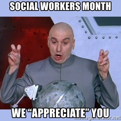 "Dr Evil meme - Social Workers month We ""appreciate"" you"