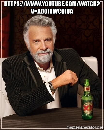The Most Interesting Man In The World - https://www.youtube.com/watch?v=abOiHWcOiuA