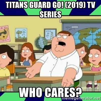 Who Cares? - Titans Guard GO! (2019) TV Series  Who Cares?