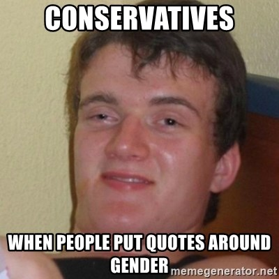 Stoner Stanley - conservatives when people put quotes around gender