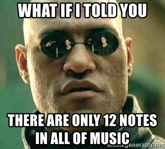 What if I told you / Matrix Morpheus - what if i told you there are only 12 notes in all of music