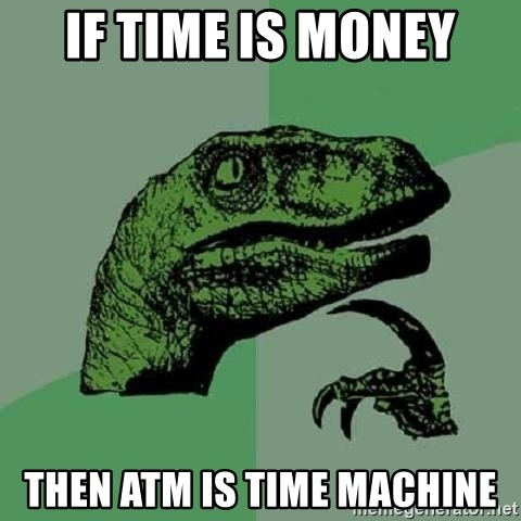 Philosoraptor - if time is money then atm is time machine