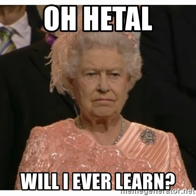 Unimpressed Queen - oh hetal will i ever learn?