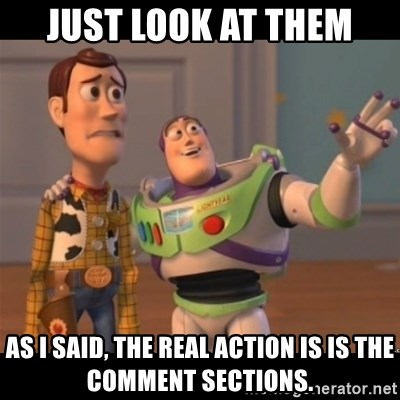Buzz lightyear meme fixd - Just look at them As I said, the real action is is the comment sections.