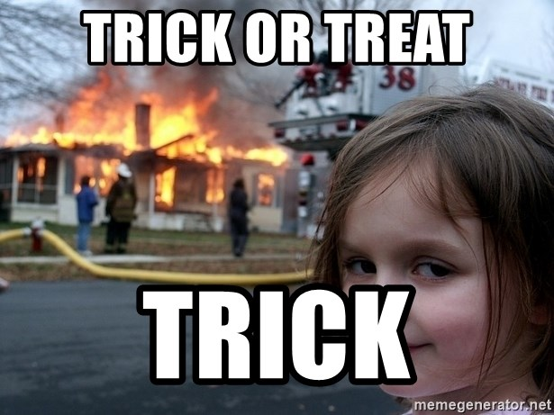 Disaster Girl - trick or treat trick