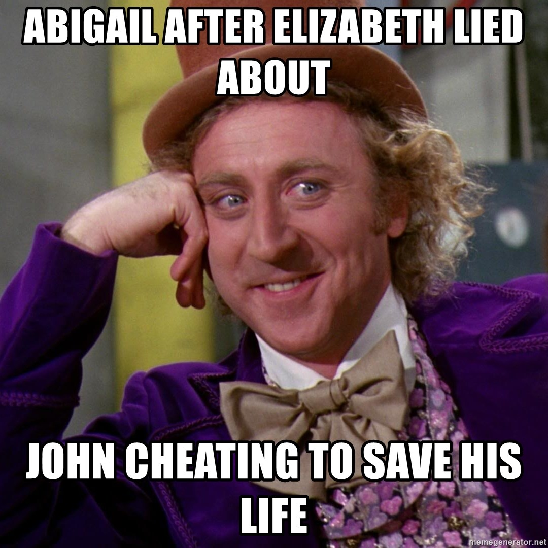 Willy Wonka - Abigail after Elizabeth lied about John cheating to save his life