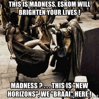 "sparta kick - This is madness, Eskom will brighten your lives ! Madness ? . . . this is ""New horizons"", we ""braai"" here !"