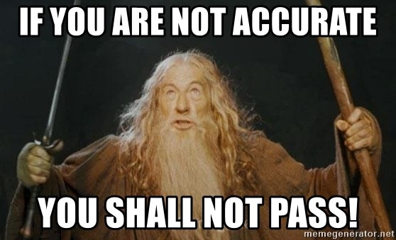 You shall not pass - If you are not accurate You shall not pass!