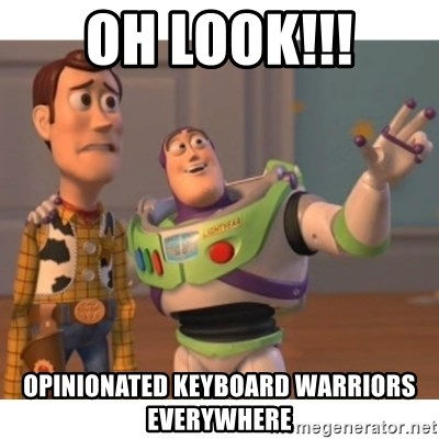 Toy story - Oh look!!! Opinionated keyboard warriors everywhere