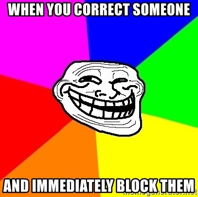 Trollface - when you correct someone and immediately block them