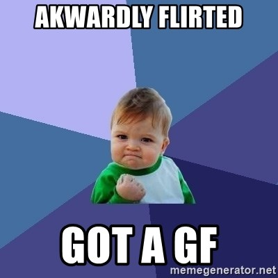 Success Kid - Akwardly flirted Got a gf