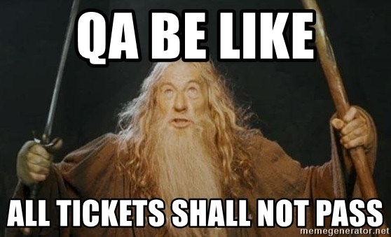 You shall not pass - QA Be like All tickets shall not pass