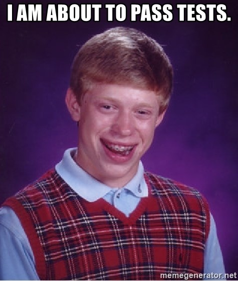 Bad Luck Brian - I am about to pass tests.