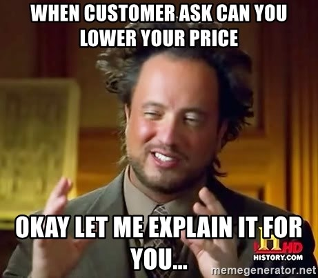 Ancient Aliens - When Customer ask can you lower your price Okay let me explain it for you...