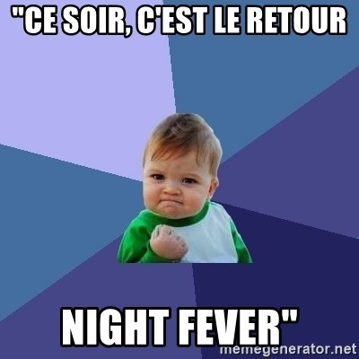 "Success Kid - ""ce soir, c'est le retour night fever"""