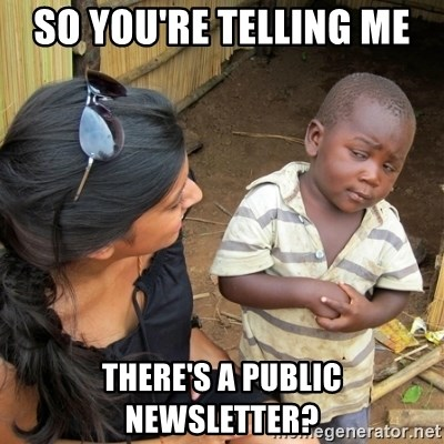 skeptical black kid - So you're telling me  There's a public newsletter?